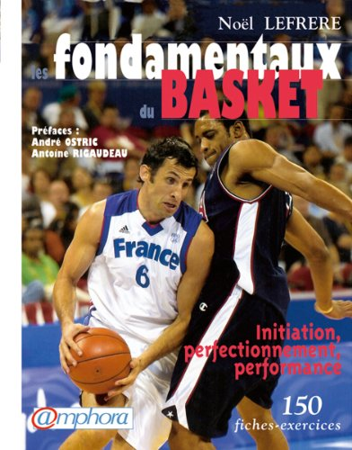 Les fondamentaux du basket : 150 fiches exercices
