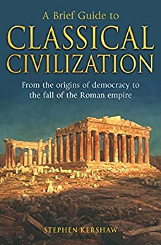 A Brief Guide to Classical Civilization (Brief Histories) (English Edition) par [Kershaw, Stephen]