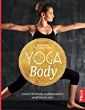 Yoga Body: Asanas & Ernährung perfekt kombiniert: straff, schlank, schön