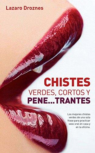 CHISTES VERDES, CORTOS Y PENE...TRANTES: Los mejores chistes en castellano. Bien verdes y de una sola frase. Cortitos y al pie!