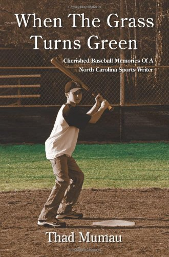 When the Grass Turns Green: Cherished Baseball Memories of a North Carolina Sports Writer por Thad Mumau