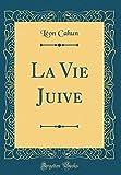 Telecharger Livres La Vie Juive Classic Reprint (PDF,EPUB,MOBI) gratuits en Francaise