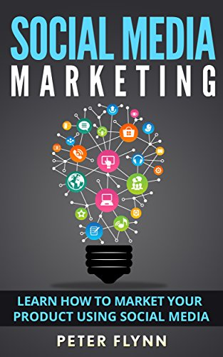 Social Media Marketing: Learn How To Market Your Products Using Social Media (English Edition