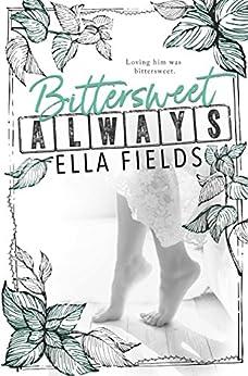 Bittersweet Always by [Fields, Ella]