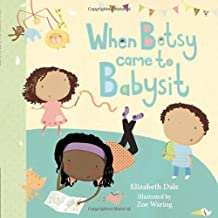 When Betsy Came to Babysit by Elizabeth Dale (1-Sep-2011) Paperback