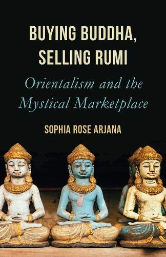 Buying Buddha, Selling Rumi: Orientalism and the Mystical Marketplace