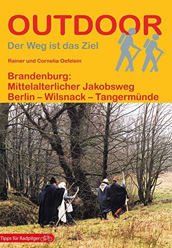 Brandenburg: Mittelalterlicher Jakobsweg: Berlin - Wilsnack - Tangermünde (Der Weg ist das Ziel)