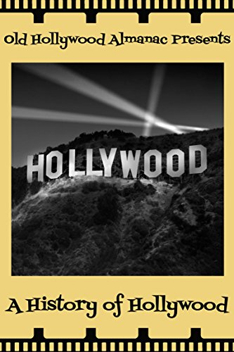 a-history-of-hollywood-from-prehistory-to-digital-imax-old-hollywood-almanac-book-3-english-edition