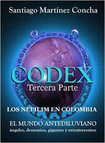 CÓDEX, LOS NEFILIM EN COLOMBIA,, Tercera Parte (CÓDEX, EL MUNDO ANTEDILUVIANO nº 3) por SANTIAGO MARTÍNEZ  CONCHA