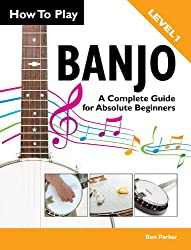 How To Play Banjo - A Complete Guide for Absolute Beginners (English Edition)