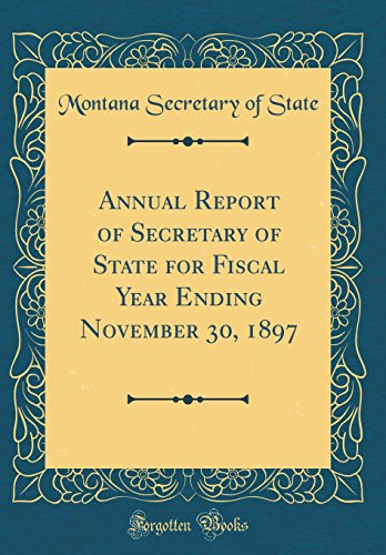 Annual Report of Secretary of State for Fiscal Year Ending November 30, 1897 (Classic Reprint)