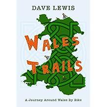 Wales Trails: A Journey Around Wales By Bike