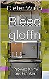 Bleed gloffn: Provinz Krimi aus Franken (Leo Spritzer und Hansi Kurzer 4)