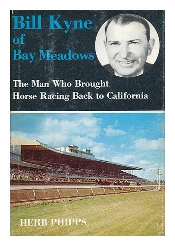 Bill Kyne of Bay Meadows: The Man Who Brought Horse Racing Back to California by Herb Phipps (1978-05-03)