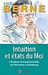 Intuition et Etats du moi: L'analyse transactionnelle, de l'intuition à l'évidence par Berne
