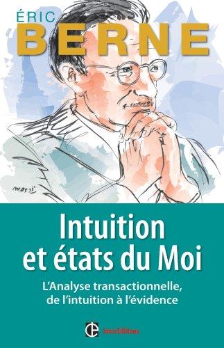 Intuition et Etats du moi: L'analyse transactionnelle, de l'intuition à l'évidence