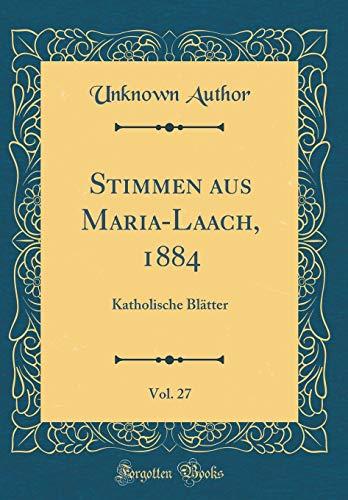 Stimmen aus Maria-Laach, 1884, Vol. 27: Katholische Blätter (Classic Reprint)
