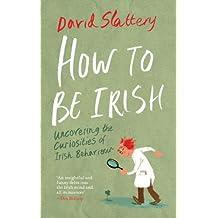 How To Be Irish: Uncovering the Curiosities of Irish Behaviour