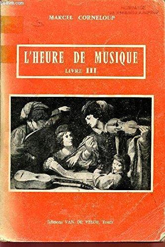 L'HEURE DE MUSIQUE / LIVRE III / PAR...