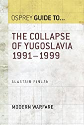 The Collapse of Yugoslavia 1991-1999 (Guide to...)
