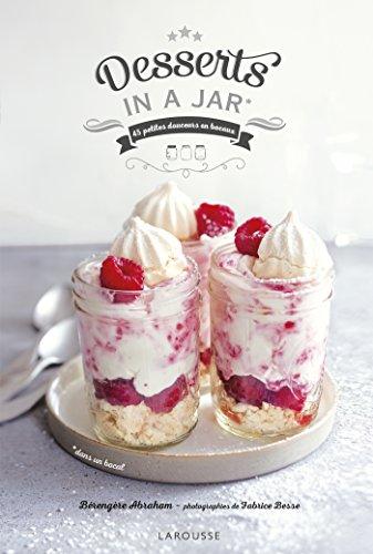 Desserts in a jar : 45 petites douceurs en bocaux -