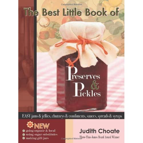 The Best Little Book of Preserves & Pickles: Easy Jams & Jellies, Chutneys & Condiments, Sauces, Spreads & Syrup by Judith Choate (16-Sep-2011) Paperback