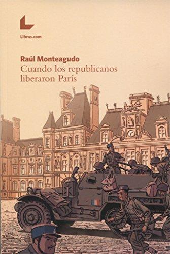 Cuando los republicanos liberaron París por Raúl Monteagudo García
