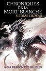 Chroniques de la mort blanche : Dragon des brumes - Tome 3 par Cluzeau