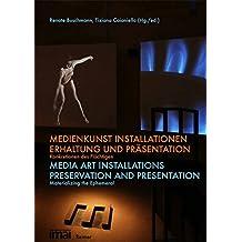 Medienkunst Installationen: Erhaltung und Präsentation. Konkretionen des Flüchtigen