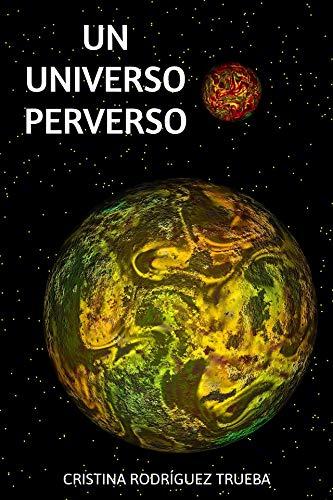 UN UNIVERSO PERVERSO de María Cristina Rodríguez Trueba