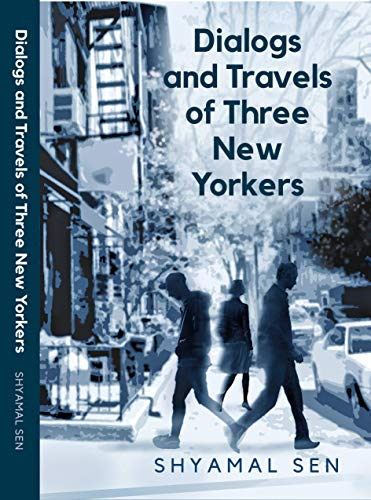 Dialogs and Travels of Three New Yorkers by [Sen, Shyamal]