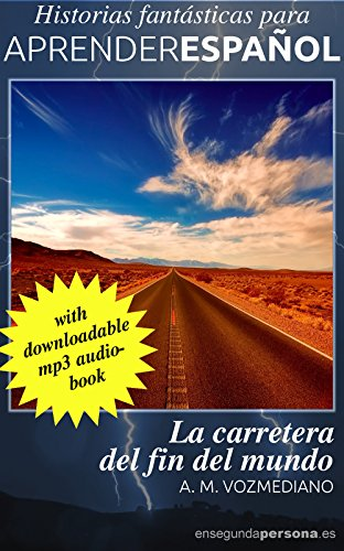La carretera del fin del mundo (Historias fantásticas para aprender español nº 3) por A. M. Vozmediano
