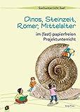 Dinos, Steinzeit, Römer, Mittelalter: ? im (fast) papierfreien Projektunterricht (Sachunterricht live!) - Antje Fries