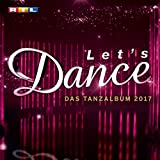 Let's Dance - Das Tanzalbum 2017 [Explicit]