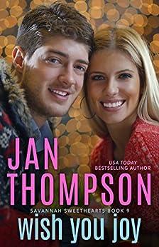 Wish You Joy: A Christian Romance for the Christmas Holidays (Savannah Sweethearts Book 9) by [Thompson, Jan]