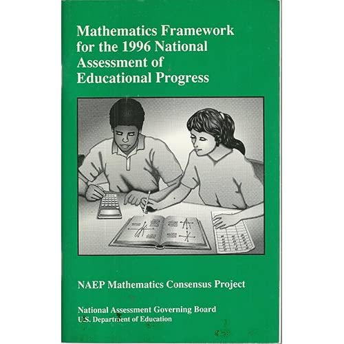 Mathematics Framework for the 1996 National Assessment of Educational Progress: Naep Mathematics Consensus Project