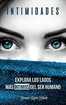 Intimidades: Explora Los Lados Más Íntimos Del Ser Humano por Bruno Zarce Black