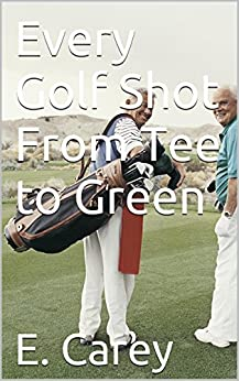 Every Golf Shot From Tee to Green (English Edition) di [Erichson, Carey]