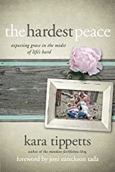 The Hardest Peace: Expecting Grace in the Midst of Life's Hard by Kara Tippetts (2014-10-01)