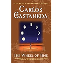 The Wheel Of Time: The Shamans Of Mexico Their Thoughts About Life Death And The Universe by Carlos Castaneda (2001-01-01)