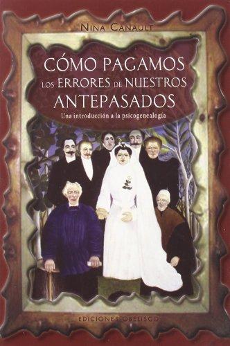 Cómo pagamos los errores de nuestros antepasados: Una introducción a la psicogenealogía (PSICOLOGÍA) por NINA CANAULT