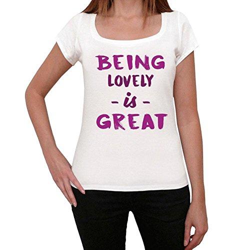 Lovely, Being Great, großartig tshirt, lustig und stilvoll tshirt damen, geschenk tshirt Weiß