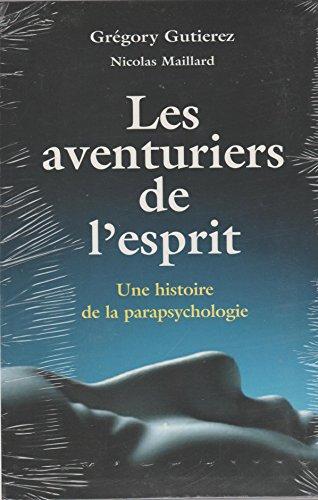 Les aventuriers de l'esprit : Une histoire de la parapsychologie par Grégory Gutierez
