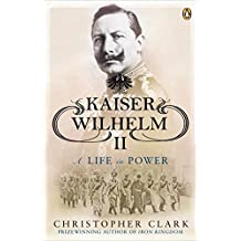 Kaiser Wilhelm II: A Life in Power by Christopher Clark (2009-07-28)