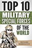 Special Forces: Top 10 Military Special Forces Of The World (Navy Seals, Delta Force, SAS, Secret Missions, Special Force, Commandos) (English Edition)