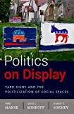 Politics on Display: Yard Signs and the Politicization of Social Spaces