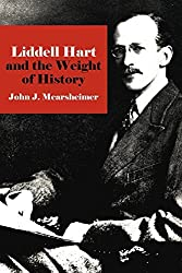 Liddell Hart and the Weight of History (Cornell Studies in Security Affairs) by John J. Mearsheimer (2010-04-08)