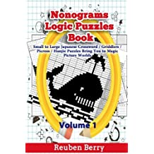 Nonograms Logic Puzzles Book: Small to Large Japanese Crossword / Griddlers / Picross / Hanjie Puzzles Bring You to Magic Picture Worlds (Volume 1)