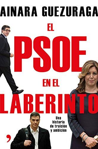 El PSOE en el laberinto: Una historia de traición y ambición (Fuera de Colección) por Ainara Guezuraga