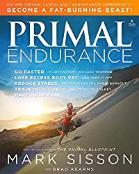 Primal Endurance : Escape chronic cardio and carbohydrate dependency and become a fat burning beast!